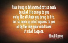 Quote about attitude and life by Khalil Gibran