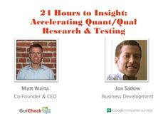 24 Hours to Insight: Accelerating Quant/Qual Research & Testing by Matt Warta of GutCheck and Jonathan Sadow of Google Consumer Surveys