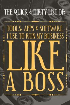 The Quick & Dirty List Of Tools, Apps And Software I Use To Run My Business Like A Boss!