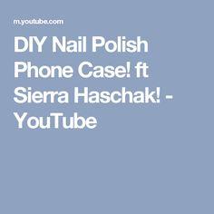 DIY Nail Polish Phone Case! ft Sierra Haschak! - YouTube