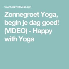 Zonnegroet Yoga, begin je dag goed! (VIDEO) - Happy with Yoga Yoga Gym, Yoga Videos, Yoga For Beginners, Back Pain, Pilates, Mindfulness, Weight Loss, Workout, Life Coaching