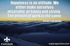 Happiness is an attitude. We either make ourselves miserable or happy and strong.  The amount of work is the same. #staypositive #bestrong #paragonleatherworks #pinterest #facebook