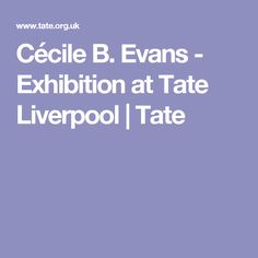 Cécile B. Evans - Exhibition at Tate Liverpool | Tate