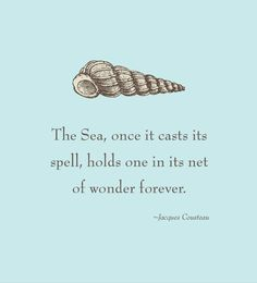 Such a true, lovely ocean quote.... I am a mermaid after all.... The sea once it cast its spell, holds one in its net of wonder forever.-Jacques Cousteau