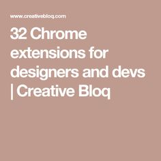 32 Chrome extensions for designers and devs | Creative Bloq