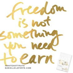 """""""Freedom is not something you need to earn.""""  This #Truthbomb is from my latest book #WhiteHotTruth...Chapter #1 """"THE CHURCH OF SELF-IMPROVEMENT"""". Order White Hot Truth today, and download the complete audio book for FREE...immediately— before it's available for sale!  For more truthy-ness and real conversations... join the White Hot Truth Book Club Community. Open to everyone: DANIELLELAPORTE.COM/BOOKCLUB"""