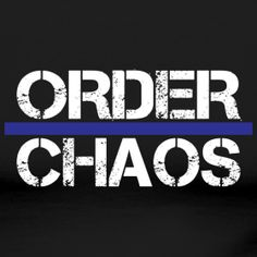 In honor of The NYC Officer Brian Moore who, yesterday, was shot in cold blood and died.  The (thin, blue) line between Order & Chaos