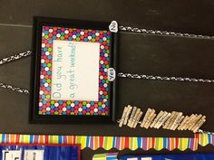 Question of the day chart. Students move their clothespin daily to answer yes or no questions. The board was made using an inexpensive picture frame with the glass removed, the mat covered with patterned duck tape and a dry erase board inserted. Ribbon was attached to the back with a staple gun.