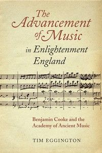 THE ADVANCEMENT OF MUSIC IN ENLIGHTENMENT ENGLAND: BENJAMIN COOKE AND THE ACADEMY OF ANCIENT MUSIC