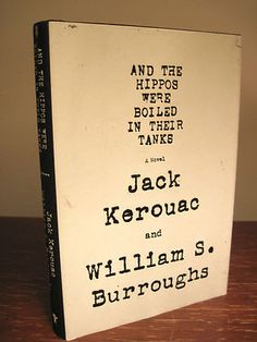"""And the Hippos Were Boiled in Their Tanks"". Kerouac - Burroughs Collab..."