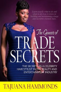 The Genesis of Trade Secrets: The Secrets of Success As a Celebrity Hair Stylist in the Beauty and Entertainment Industry by Tajuana Hammonds http://www.amazon.com/dp/1937118223/ref=cm_sw_r_pi_dp_Bx7Aub069JE42