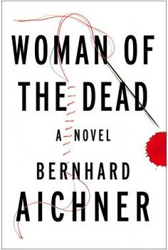 Woman of the Dead from Dymocks online bookstore. A Novel. HardCover by Bernhard Aichner Revenge Stories, Game Theory, Crime Fiction, Love Book, Books To Read, How To Find Out, Novels, Reading, Bebe