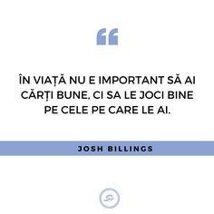 """""""În viață nu e important să ai cele mai bune cărți, ci să le joci bine pe cele pe care le ai."""" - Josh Billings  #joshbillings Mai, Student"""