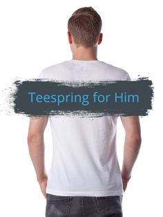 Teespring's Take on Men's Fashion and Style