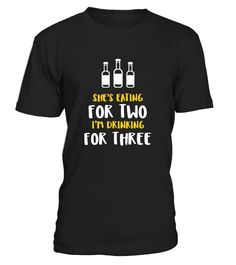 EATING FOR TWO DRINKING FOR THREE  #gift #idea #shirt #image #TeeshirtAlcool #humouralcool