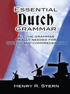 """Read """"Essential Dutch Grammar"""" by Henry R. Stern available from Rakuten Kobo. This is the first Dutch grammar specifically designed for the adult with limited learning time whose objective is broade. Learn Dutch, Learn French, Grammar Help, French Numbers, Dutch Words, Dutch Language, Learning Time, Thing 1, Comprehension"""