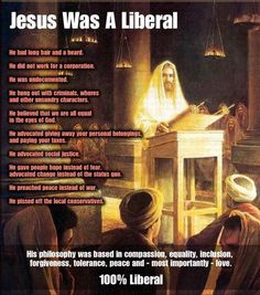 """everyone who says liberals hate god and christianity can suck it, because jesus was a """"liberal"""". and i'm a christian who just happens to be liberal."""