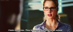 """""""I hate mysteries. They bug me. They need to be solved."""" —Felicity Smoak—Arrow"""