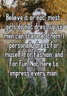 Seriously. Like I want to wear stuff that I think is cute because I like cute stuff. End of story. If you think I'm cute ok thanks, but it wasn't for you :)