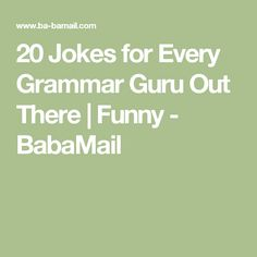 20 Jokes for Every Grammar Guru Out There | Funny - BabaMail