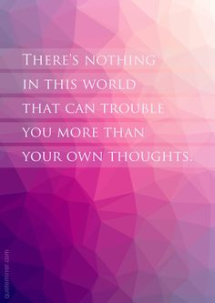 There's nothing in this world that can trouble you more than your own thoughts.  – #thoughts #trouble http://quotemirror.com/s/bwj4k