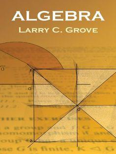 Algebra (Dover Books on Mathematics) by Larry Grove. $9.99