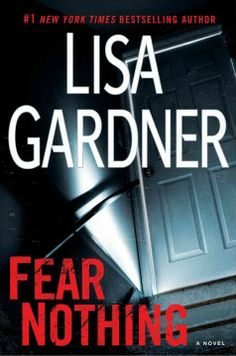 Fear nothing : a novel by Lisa Gardner.  Click the cover image to check out or request the suspense and thrillers kindle.
