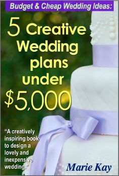 Budget & Cheap Wedding Ideas: 5 Creative Wedding Plans Under .... $5.24. 57 pages