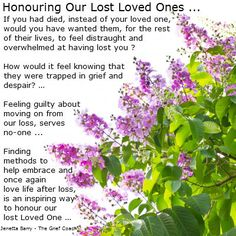 Honoring Our Lost Loved Ones ...finding methods to embrace and once again love Life after loss is an inspiring way to honor our lost loved one.