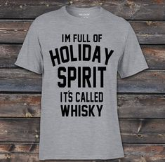 I m Full of Holiday Spirit It s Called Whiskey Funny Christmas T shirt  Unisex Funny Xmas Tshirt 2289665fb