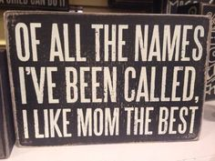 I am Mom! And proud of it!! :)