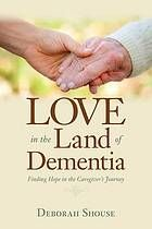 Love in the land of dementia : finding hope in the caregiver's journey @ 362.1968 Sh8 2013
