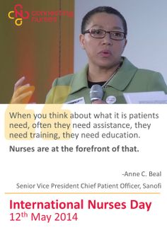 International Nurses Day: When you think about what it is patients need, often they need assistance, they need training, they need education. Nurses are at the forefront of that.  -Anne C. Beal,  Senior Vice President Chief Patient Officer, Sanofi #IND2014