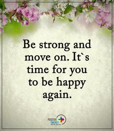 Be strong and move on. It's time for you to be happy again. Great Quotes, Quotes To Live By, Me Quotes, Motivational Quotes, Funny Quotes, Inspirational Quotes, Queen Quotes, Positive Thoughts, Positive Quotes