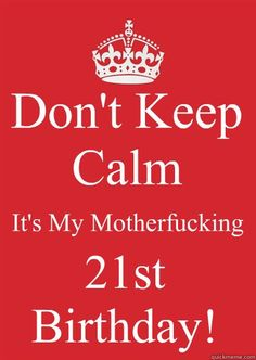 Keep Calm Its My 21st Birthday For Guys