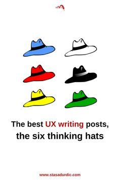 The six #thinkinghats represent the six ways of planning thinking processes, making decisions, and talking about the best #UXwriting posts. #UX #userexperience