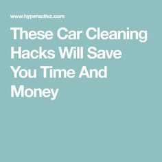 These Car Cleaning Hacks Will Save You Time And Money