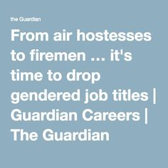 From air hostesses to firemen … it's time to drop gendered job titles | Guardian Careers | The Guardian