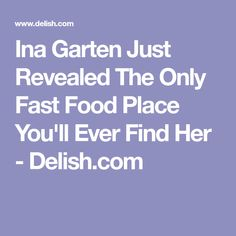 Ina Garten Just Revealed The Only Fast Food Place You'll Ever Find Her - Delish.com
