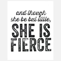 I love this quote, but I have never been little, so....  Are there any quotes about being tall and fierce?