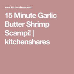 15 Minute Garlic Butter Shrimp Scampi! | kitchenshares