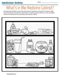 This activity reinforces what medicines are and the proper place to store them for safety. Students view a medicine cabinet graphic and mark the items that belong as well as those that are not medications.Find over 330 different health lessons and units at the Health EDventure store.