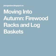 Moving Into Autumn: Firewood Racks and Log Baskets
