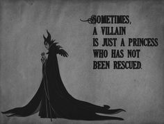 Sometimes, a vilain is just a princess who has not been rescued. • Maleficent quote • Disney