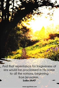 Luke 24:47 And that repentance for forgiveness of sins would be proclaimed in His name to all the nations, beginning from Jerusalem. #Bible #Verse #Scripture quoted at www.agodman.com