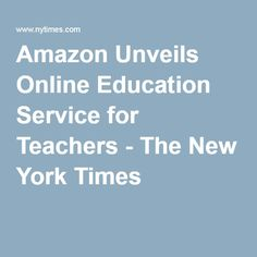 Amazon Unveils Online Education Service for Teachers - The New York Times