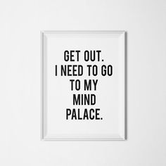 "PRINTABLE Art ""Get Out I Need To Go To My Mind Palace"" Typography Art Print Sherlock Holmes Quote Black and White Home Decor Apartment Decor"