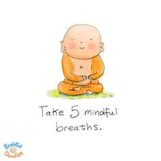 Take 5 mindful breaths - Buddha Doodles Tiny Buddha, Little Buddha, Namaste, Buddah Doodles, The Embrace, A Course In Miracles, Buddha Quote, Yoga Quotes, Strong Quotes