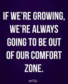 """""""If we're growing, we're always going to be out of our comfort zone."""""""
