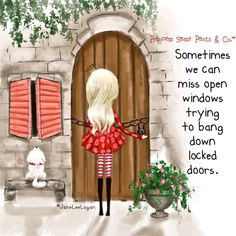 Sometimes we can miss open windows trying to bang down locked doors.
